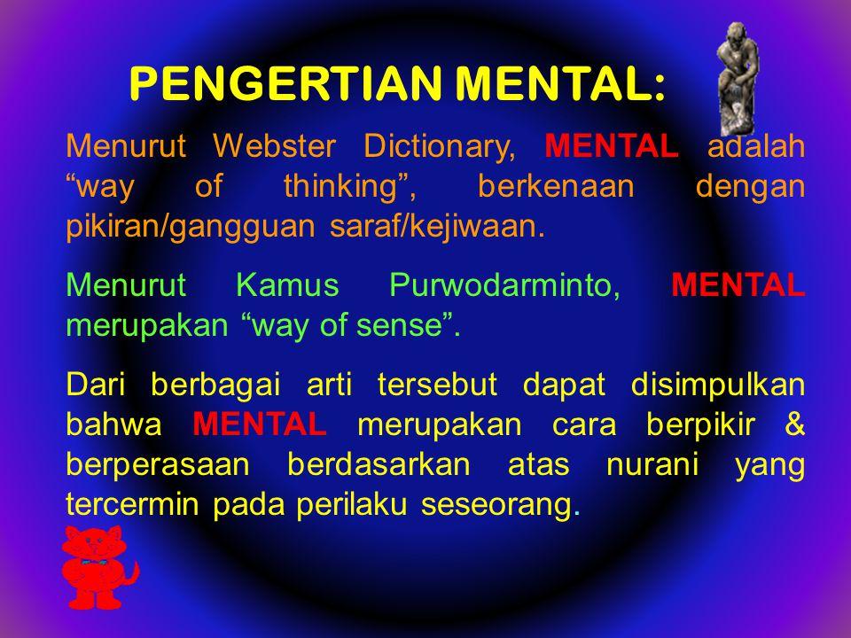 """PENGERTIAN MENTAL: Menurut Webster Dictionary, MENTAL adalah """"way of thinking"""", berkenaan dengan pikiran/gangguan saraf/kejiwaan. Menurut Kamus Purwod"""