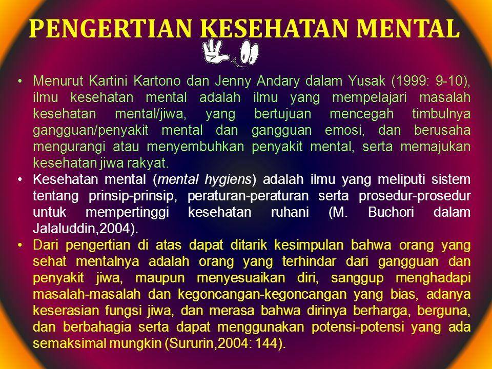 PENGERTIAN KESEHATAN MENTAL Menurut Kartini Kartono dan Jenny Andary dalam Yusak (1999: 9-10), ilmu kesehatan mental adalah ilmu yang mempelajari masa