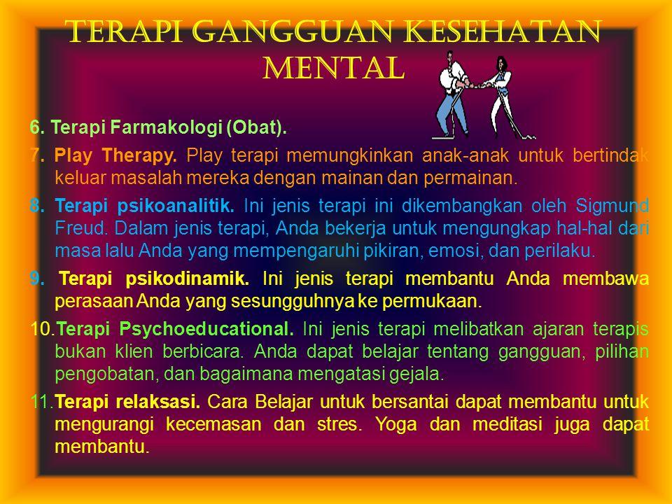 TERAPI GANGGUAN KESEHATAN MENTAL 6. Terapi Farmakologi (Obat). 7. Play Therapy. Play terapi memungkinkan anak-anak untuk bertindak keluar masalah mere