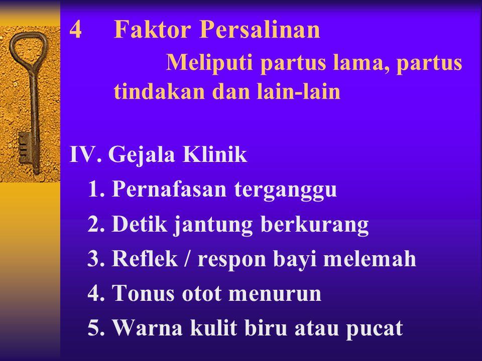 2Faktor Placenta Solutio plasenta, plasenta previa, plasenta tipis, plasenta kecil, plasenta tak menempel pada tempatnya. 3. Faktor Janin dan Neonatus