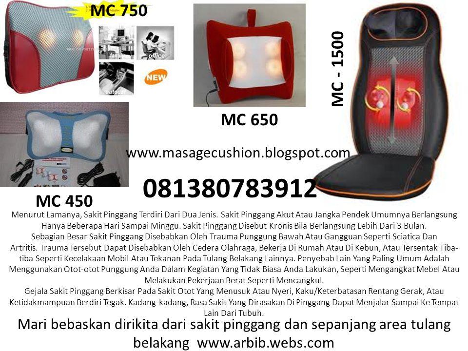 MC – 750 MC - 1500 MC 650 081380783912 MC 450 MC 750 www.masagecushion.blogspot.com Menurut Lamanya, Sakit Pinggang Terdiri Dari Dua Jenis. Sakit Ping