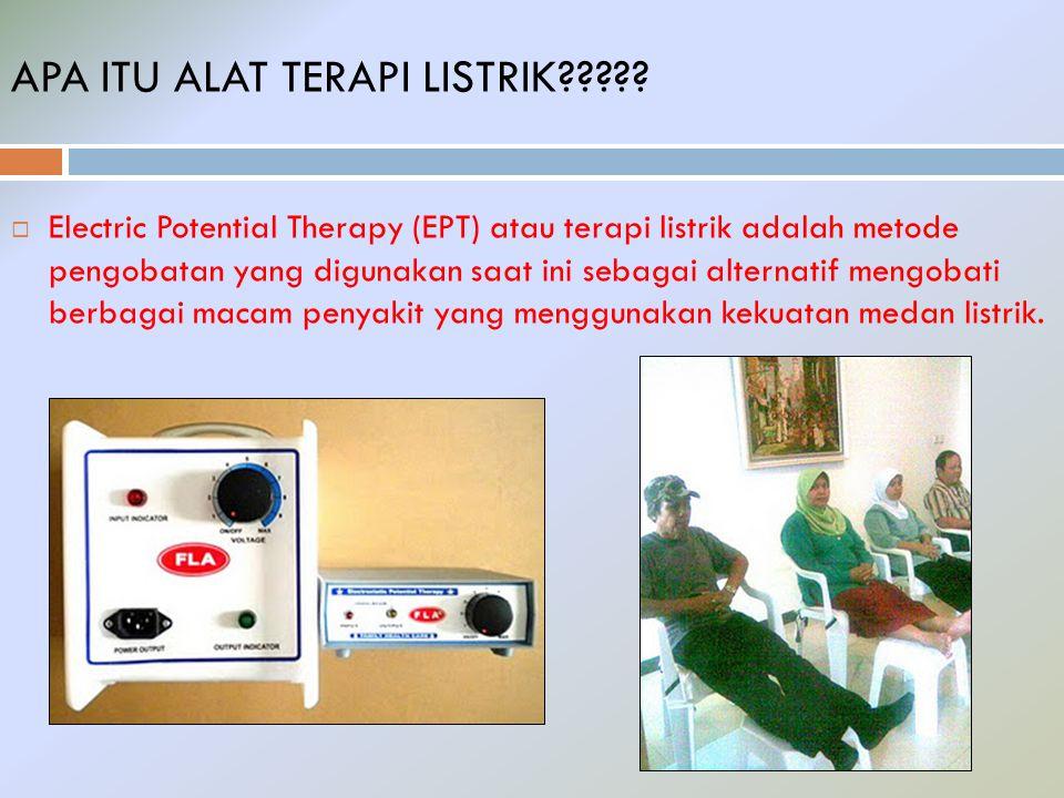 Electric Potential Therapy (EPT) atau terapi listrik adalah metode pengobatan yang digunakan saat ini sebagai alternatif mengobati berbagai macam pe