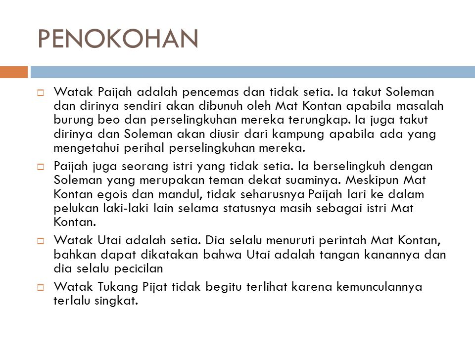 PENOKOHAN  Watak Paijah adalah pencemas dan tidak setia. Ia takut Soleman dan dirinya sendiri akan dibunuh oleh Mat Kontan apabila masalah burung beo