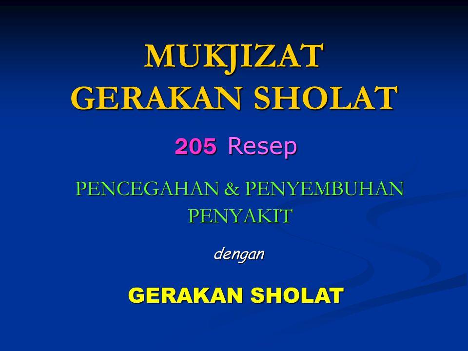 MUKJIZAT GERAKAN SHOLAT PENCEGAHAN & PENYEMBUHAN PENYAKIT 205 205 Resep dengan GERAKAN SHOLAT
