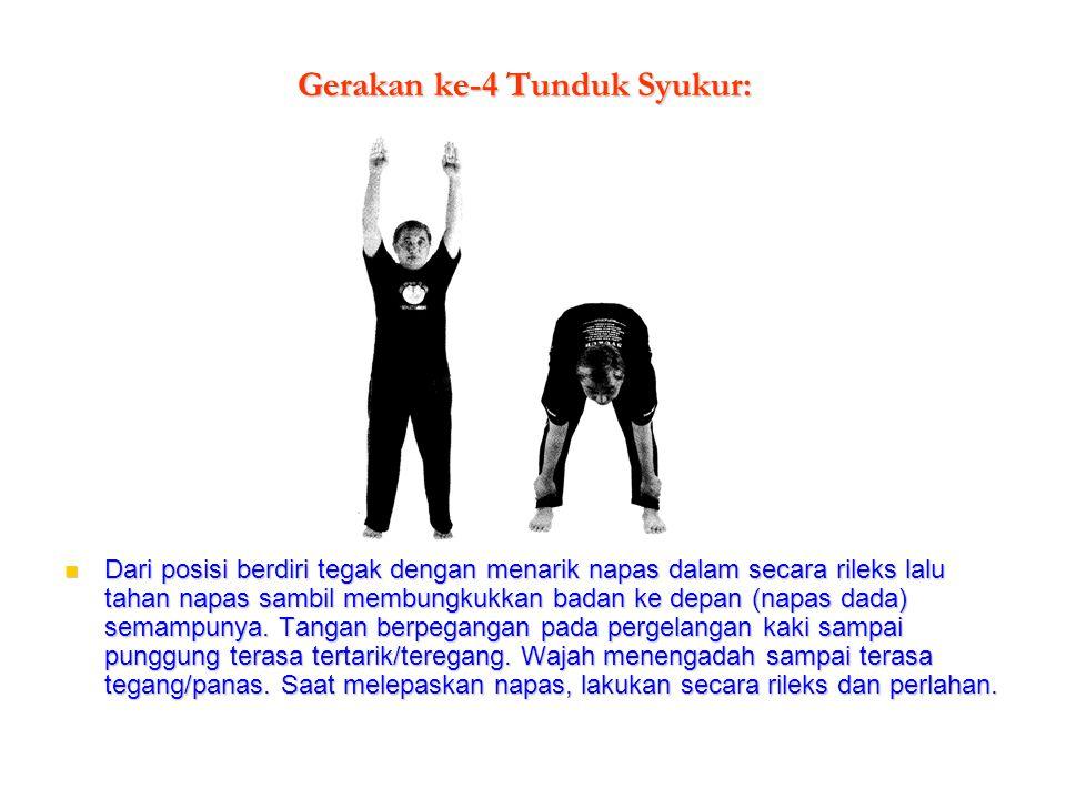 Gerakan ke-4 Tunduk Syukur: Dari posisi berdiri tegak dengan menarik napas dalam secara rileks lalu tahan napas sambil membungkukkan badan ke depan (n