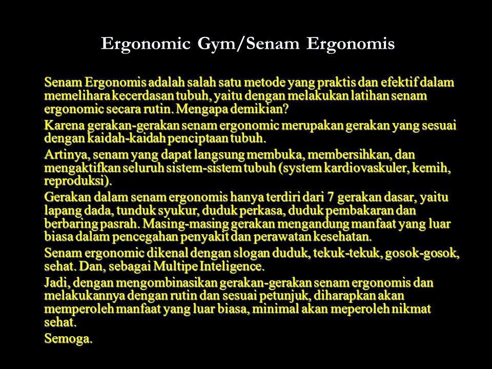 Ergonomic Gym/Senam Ergonomis Senam Ergonomis adalah salah satu metode yang praktis dan efektif dalam memelihara kecerdasan tubuh, yaitu dengan melaku