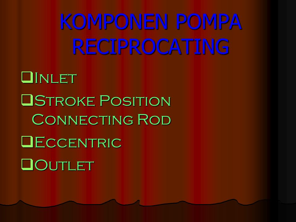 KOMPONEN POMPA RECIPROCATING  Inlet  Stroke Position Connecting Rod  Eccentric  Outlet