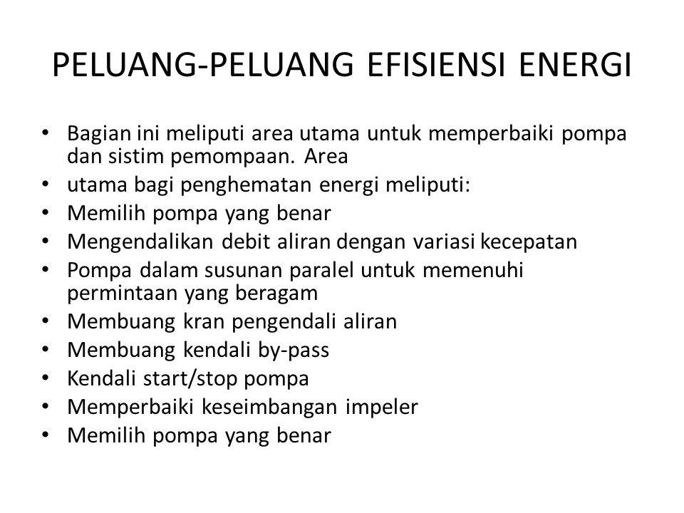 PELUANG-PELUANG EFISIENSI ENERGI Bagian ini meliputi area utama untuk memperbaiki pompa dan sistim pemompaan. Area utama bagi penghematan energi melip