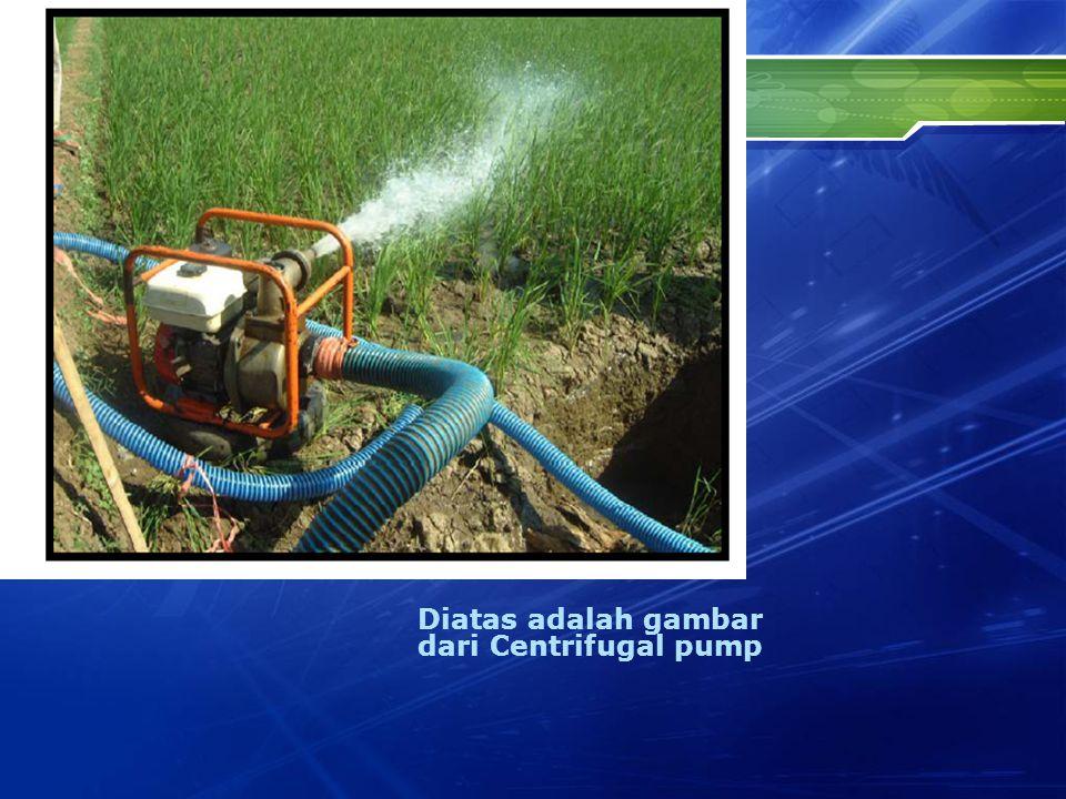 Diatas adalah gambar dari Centrifugal pump