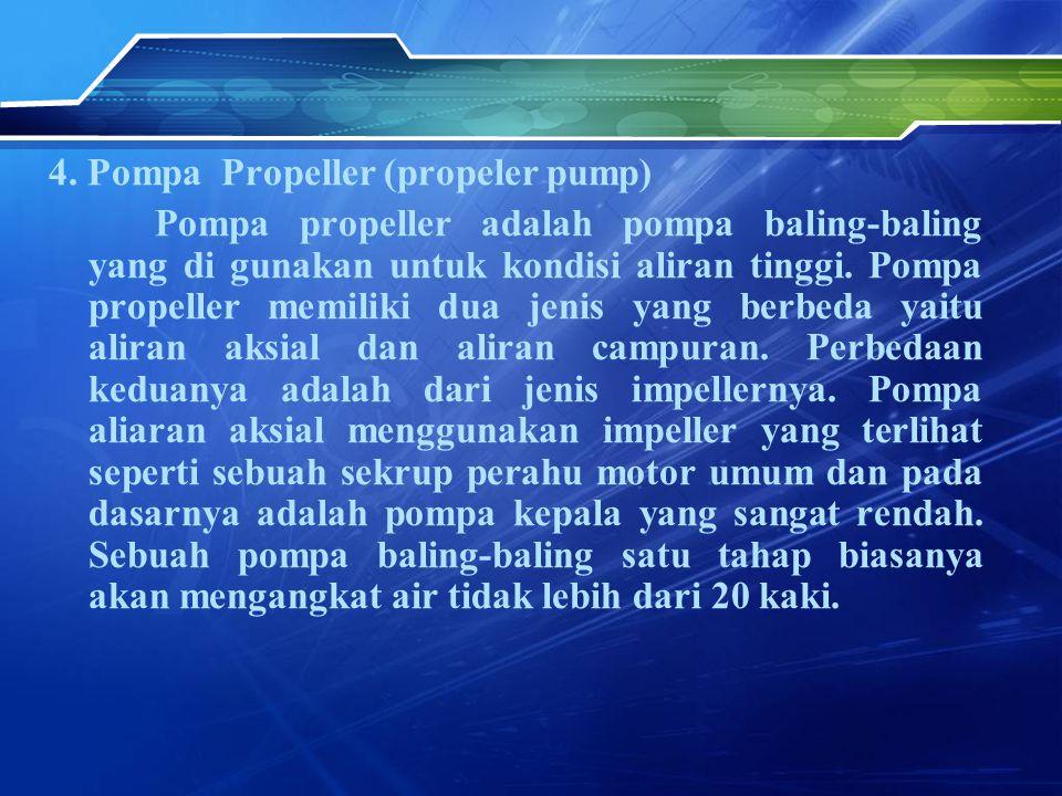 4. Pompa Propeller (propeler pump) Pompa propeller adalah pompa baling-baling yang di gunakan untuk kondisi aliran tinggi. Pompa propeller memiliki du