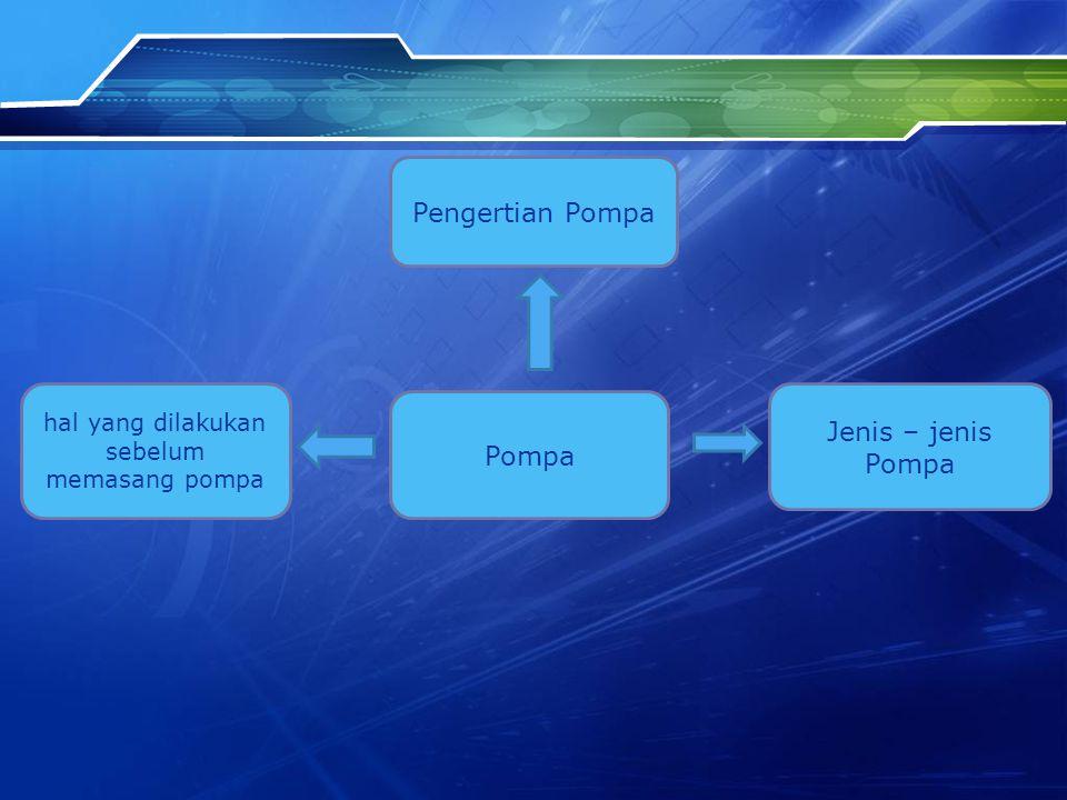 Pengertian Pompa Pompa adalah salah satu alat yang berguna untuk membantu mengairi air pada tanah pertanian saat musim kemarau.