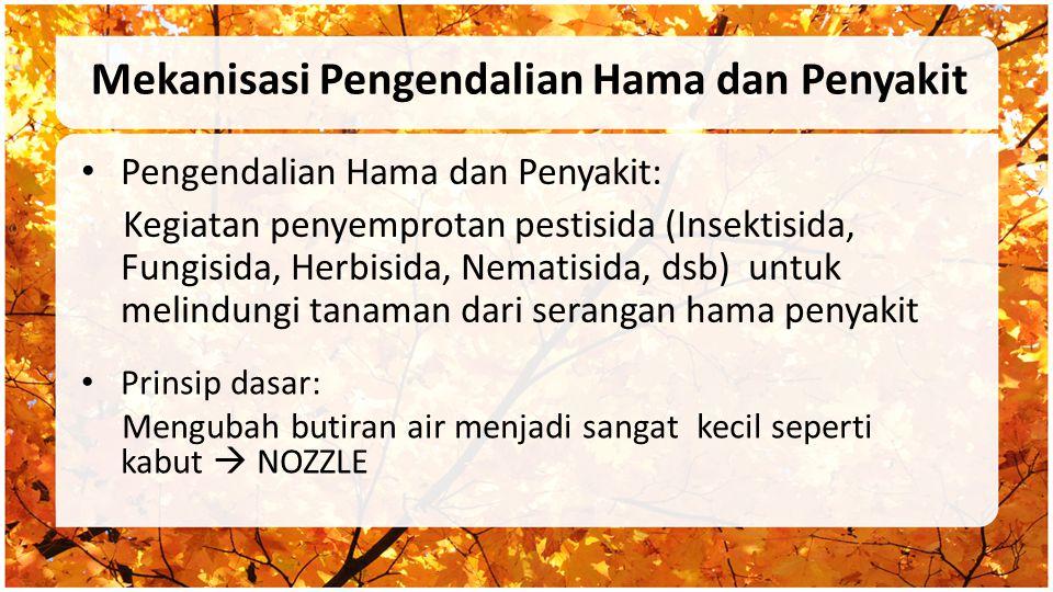 Mekanisasi Pengendalian Hama dan Penyakit Pengendalian Hama dan Penyakit: Kegiatan penyemprotan pestisida (Insektisida, Fungisida, Herbisida, Nematisi