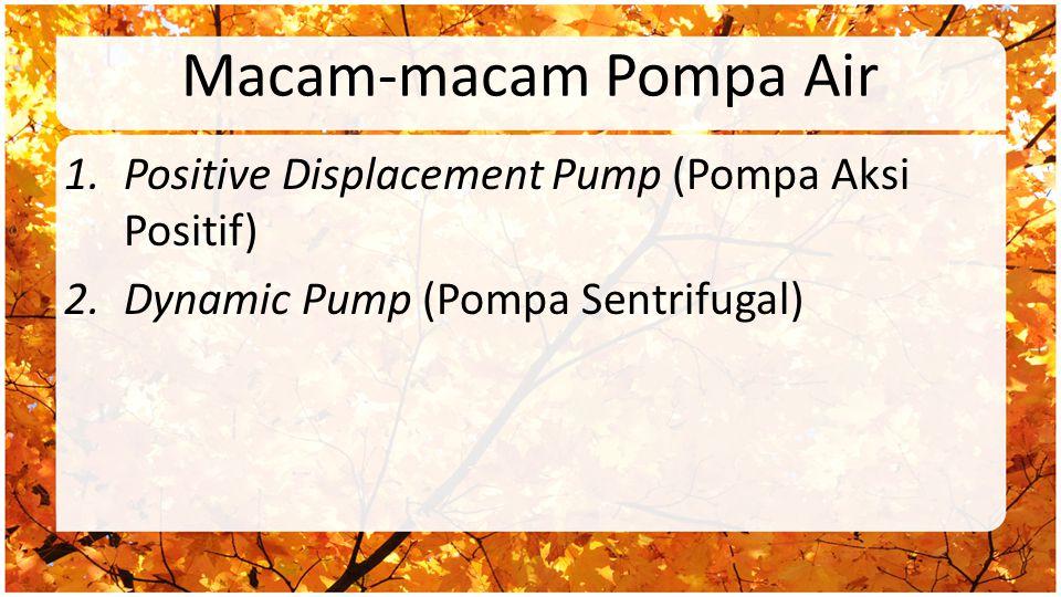 1. Pompa Radial 2. Pompa Aksial/ Propeler 3. Pompa Aliran Campur/ Mixed Flow