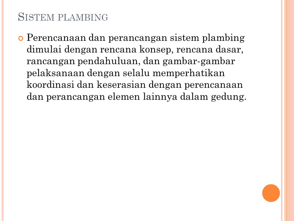S ISTEM PLAMBING Perencanaan dan perancangan sistem plambing dimulai dengan rencana konsep, rencana dasar, rancangan pendahuluan, dan gambar-gambar pe
