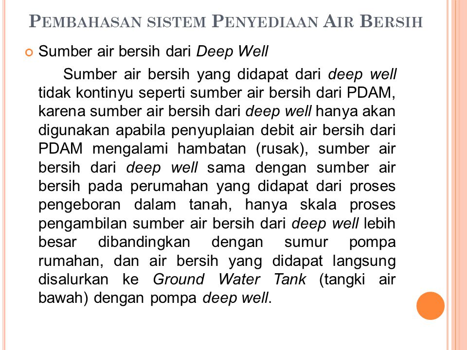 P EMBAHASAN SISTEM P ENYEDIAAN A IR B ERSIH Sumber air bersih dari Deep Well Sumber air bersih yang didapat dari deep well tidak kontinyu seperti sumb