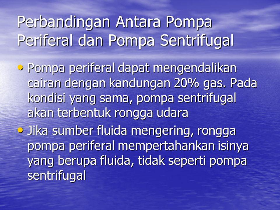 Perbandingan Antara Pompa Periferal dan Pompa Sentrifugal Pompa periferal dapat mengendalikan cairan dengan kandungan 20% gas.