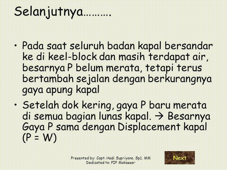 Presented by: Capt. Hadi Supriyono, Sp1, MM Dedicated to: PIP Makassar Selanjutnya………. Pada saat seluruh badan kapal bersandar ke di keel-block dan ma