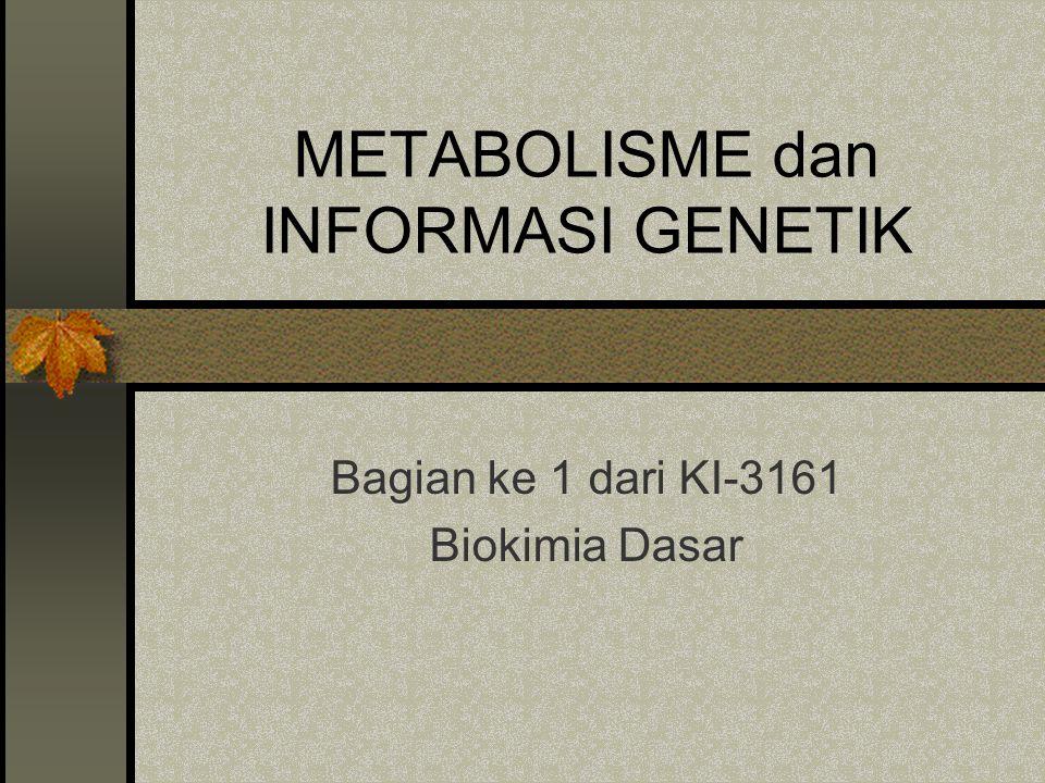 METABOLISME dan INFORMASI GENETIK Bagian ke 1 dari KI-3161 Biokimia Dasar