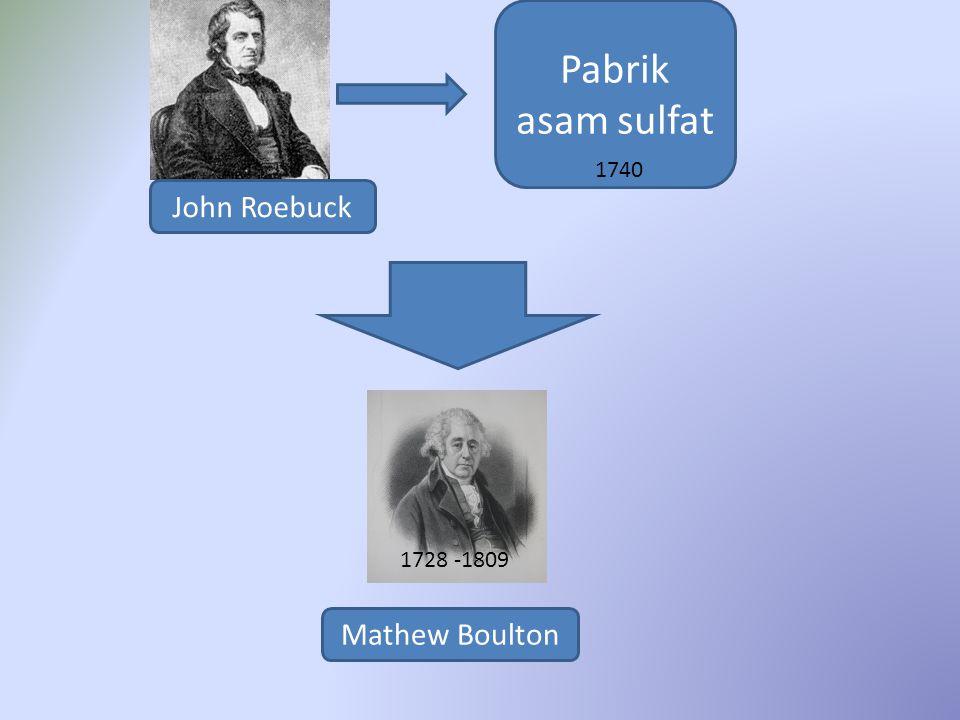 John Roebuck Pabrik asam sulfat 1740 1728 -1809 Mathew Boulton