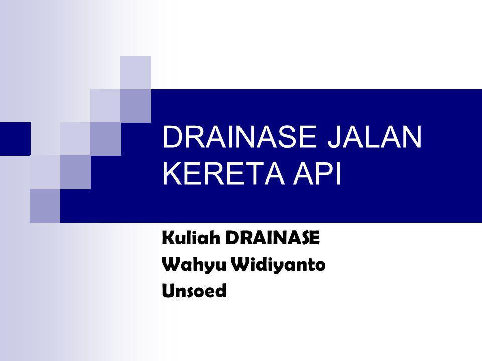 DRAINASE JALAN KERETA API Kuliah DRAINASE Wahyu Widiyanto Unsoed
