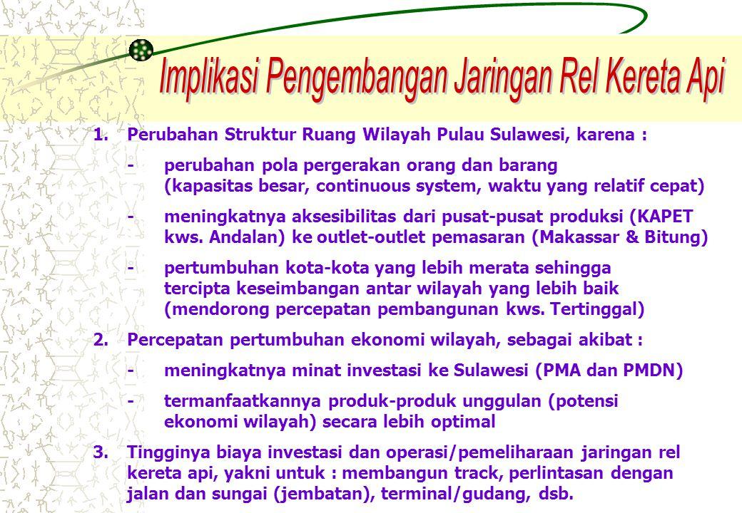 1.Perubahan Struktur Ruang Wilayah Pulau Sulawesi, karena : -perubahan pola pergerakan orang dan barang (kapasitas besar, continuous system, waktu yan