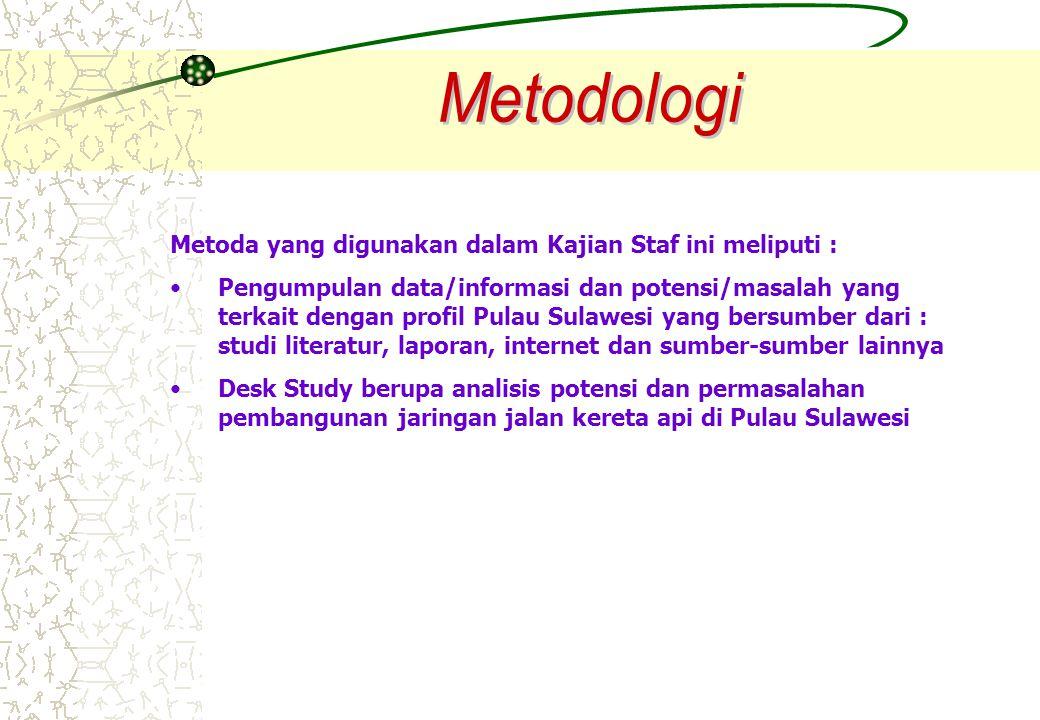 Metoda yang digunakan dalam Kajian Staf ini meliputi : Pengumpulan data/informasi dan potensi/masalah yang terkait dengan profil Pulau Sulawesi yang b