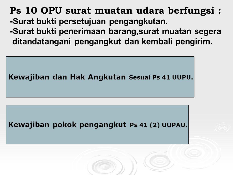 Ps 10 OPU surat muatan udara berfungsi : -Surat bukti persetujuan pengangkutan.