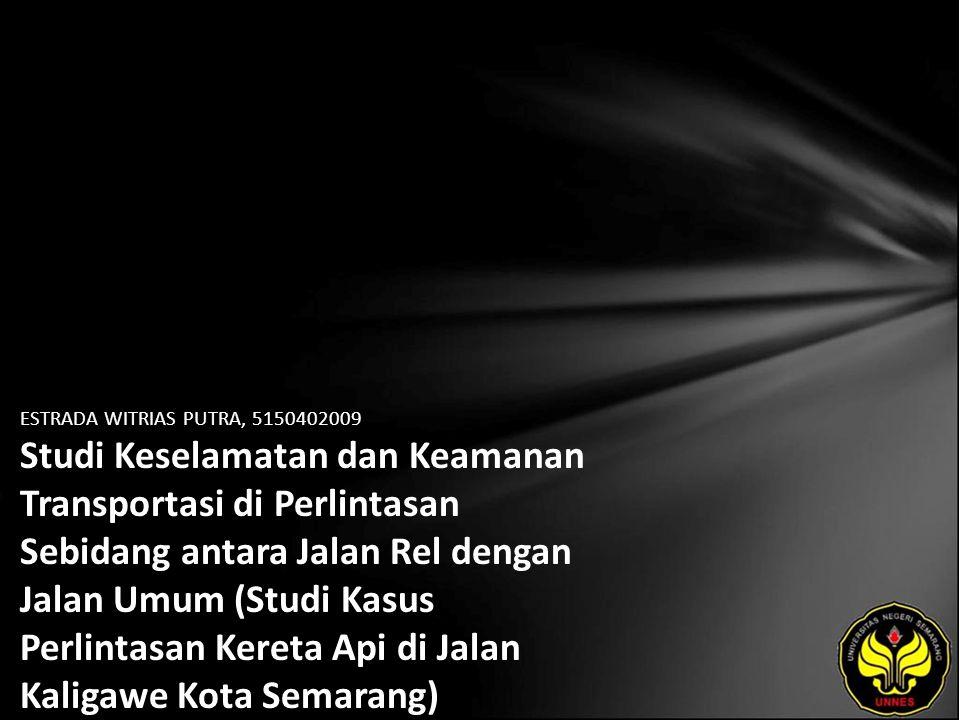 ESTRADA WITRIAS PUTRA, 5150402009 Studi Keselamatan dan Keamanan Transportasi di Perlintasan Sebidang antara Jalan Rel dengan Jalan Umum (Studi Kasus Perlintasan Kereta Api di Jalan Kaligawe Kota Semarang)