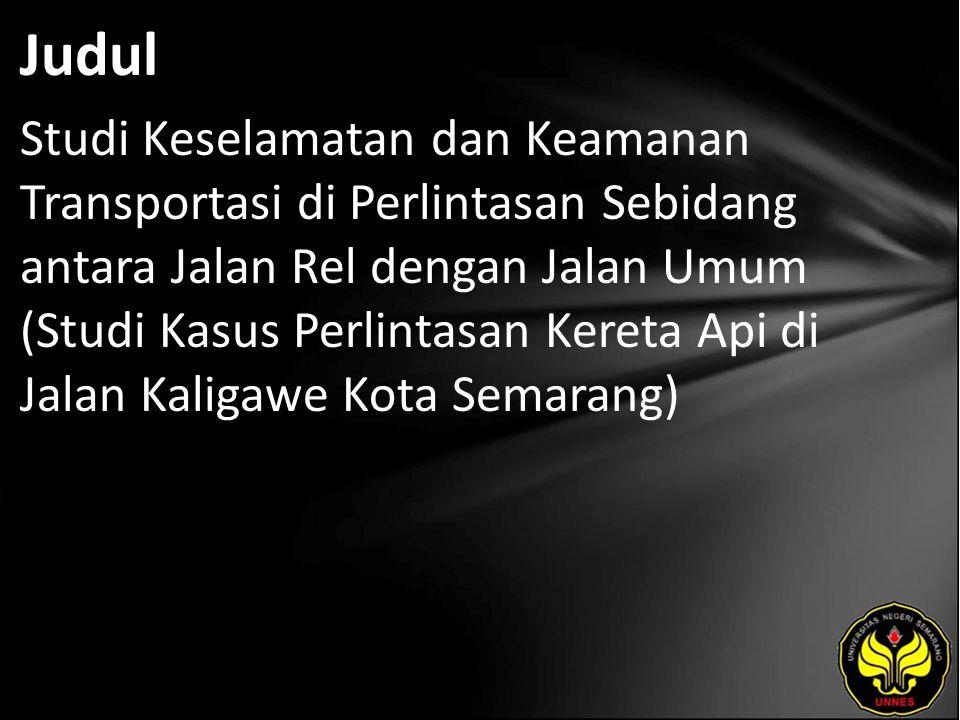 Judul Studi Keselamatan dan Keamanan Transportasi di Perlintasan Sebidang antara Jalan Rel dengan Jalan Umum (Studi Kasus Perlintasan Kereta Api di Jalan Kaligawe Kota Semarang)