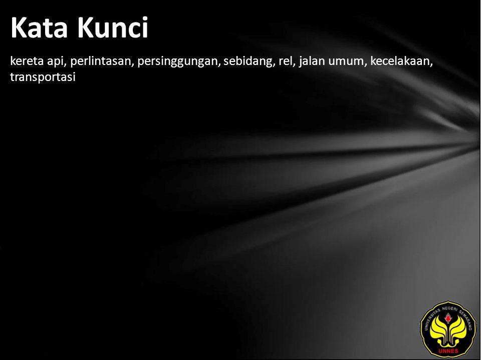 Kata Kunci kereta api, perlintasan, persinggungan, sebidang, rel, jalan umum, kecelakaan, transportasi