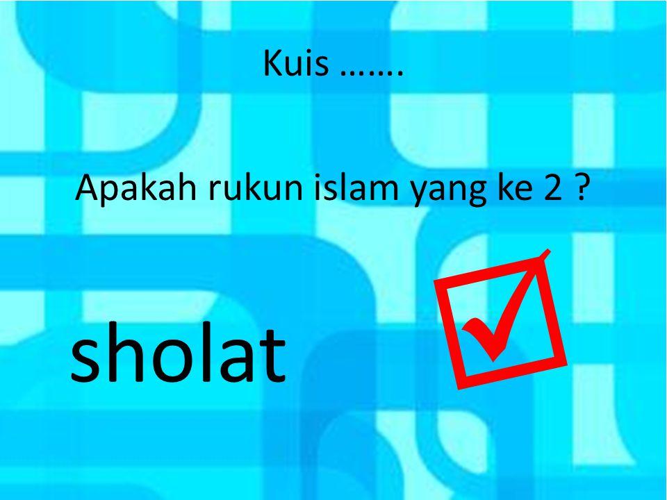 Kuis ……. Ada berapa rukun islam itu ? 5 