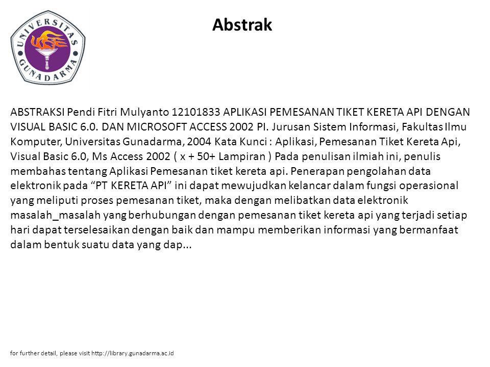 Abstrak ABSTRAKSI Pendi Fitri Mulyanto 12101833 APLIKASI PEMESANAN TIKET KERETA API DENGAN VISUAL BASIC 6.0. DAN MICROSOFT ACCESS 2002 PI. Jurusan Sis