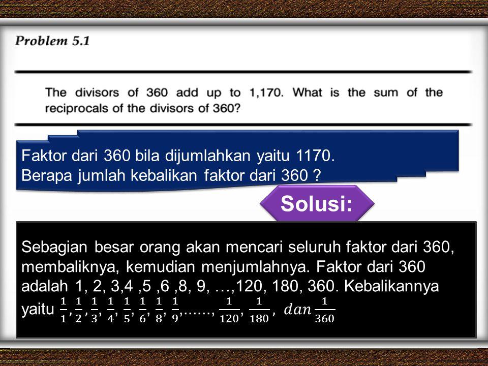 Faktor dari 360 bila dijumlahkan yaitu 1170. Berapa jumlah kebalikan faktor dari 360 ? Faktor dari 360 bila dijumlahkan yaitu 1170. Berapa jumlah keba
