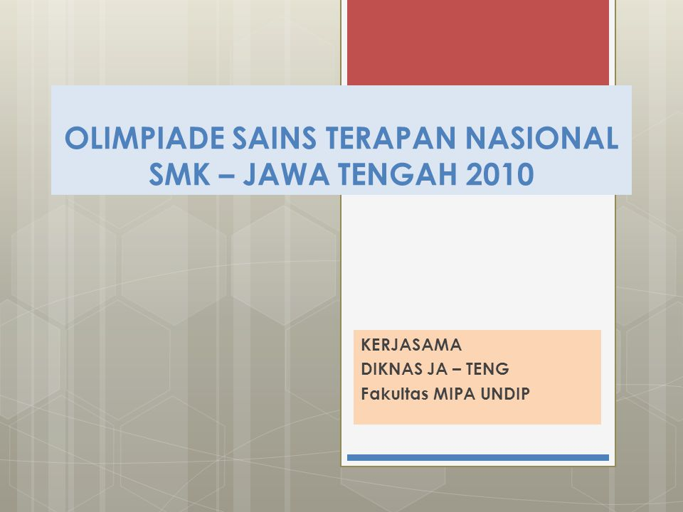 OSTN-SMK 2010 PENJELASAN MATERI TEKNIS Dr. Endang Kusdiyantini, DEA Ketua Pelaksana OSTN-SMK 2010
