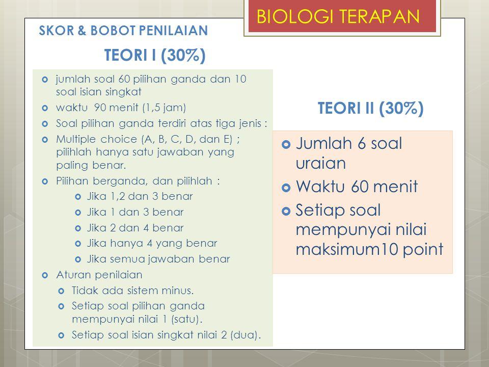 SKOR & BOBOT PENILAIAN TEORI I (30%)  jumlah soal 60 pilihan ganda dan 10 soal isian singkat  waktu 90 menit (1,5 jam)  Soal pilihan ganda terdiri