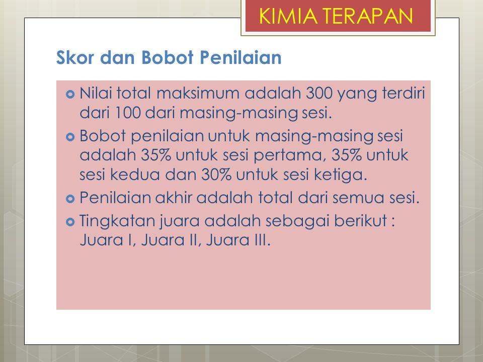 Skor dan Bobot Penilaian  Nilai total maksimum adalah 300 yang terdiri dari 100 dari masing-masing sesi.  Bobot penilaian untuk masing-masing sesi a