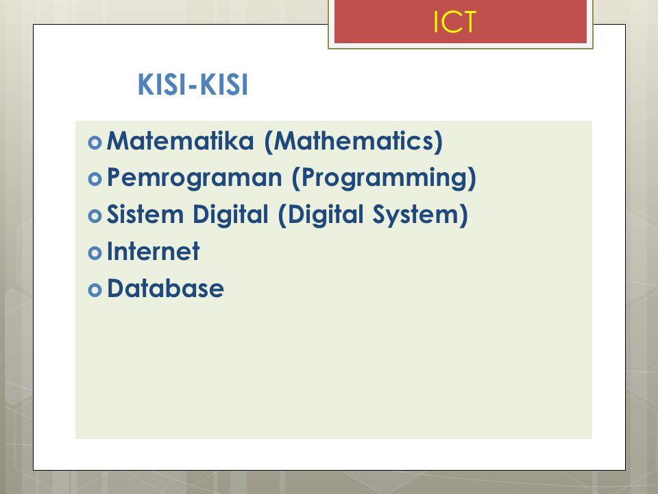 KISI-KISI  Matematika (Mathematics)  Pemrograman (Programming)  Sistem Digital (Digital System)  Internet  Database ICT