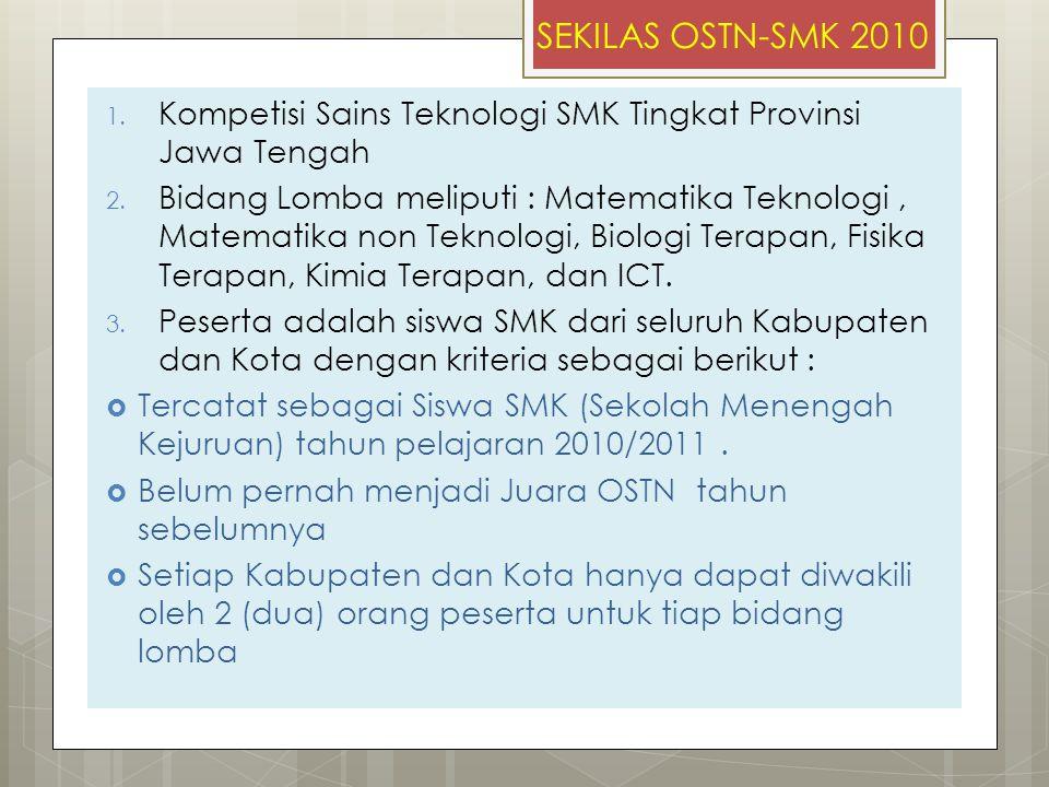 SEKILAS OSTN-SMK 2010 1. Kompetisi Sains Teknologi SMK Tingkat Provinsi Jawa Tengah 2. Bidang Lomba meliputi : Matematika Teknologi, Matematika non Te