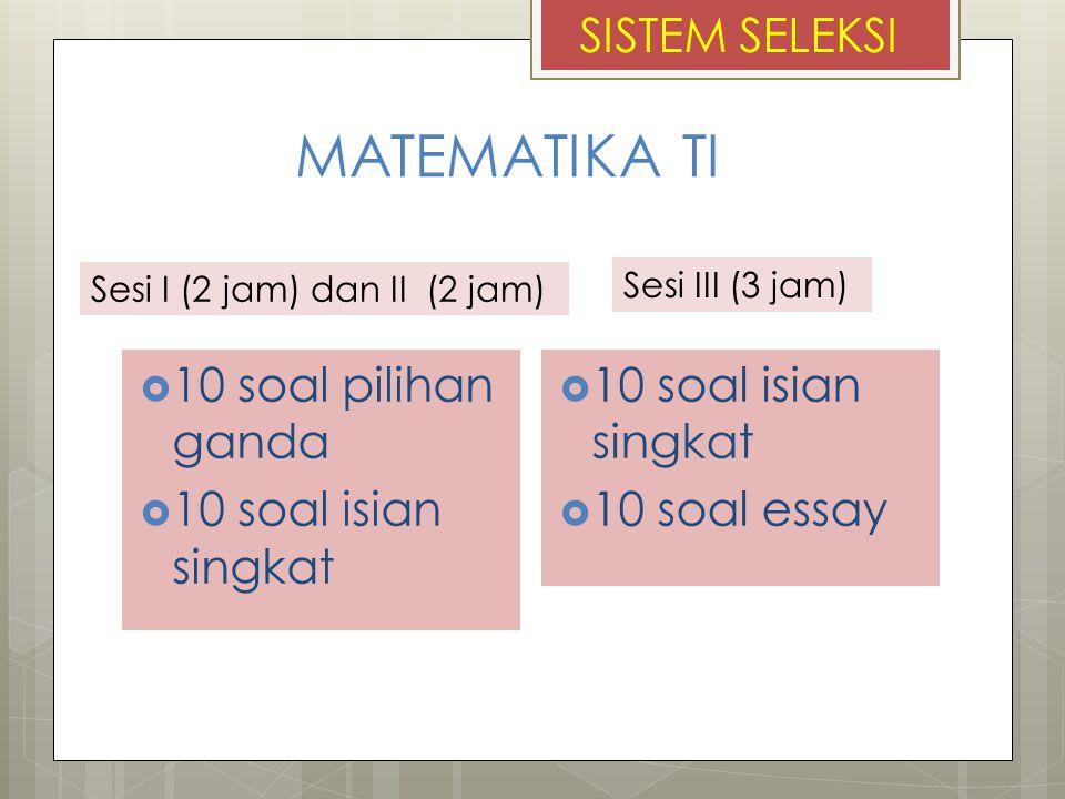  10 soal pilihan ganda  10 soal isian singkat  10 soal isian singkat  10 soal essay SISTEM SELEKSI Sesi I (2 jam) dan II (2 jam) Sesi III (3 jam)