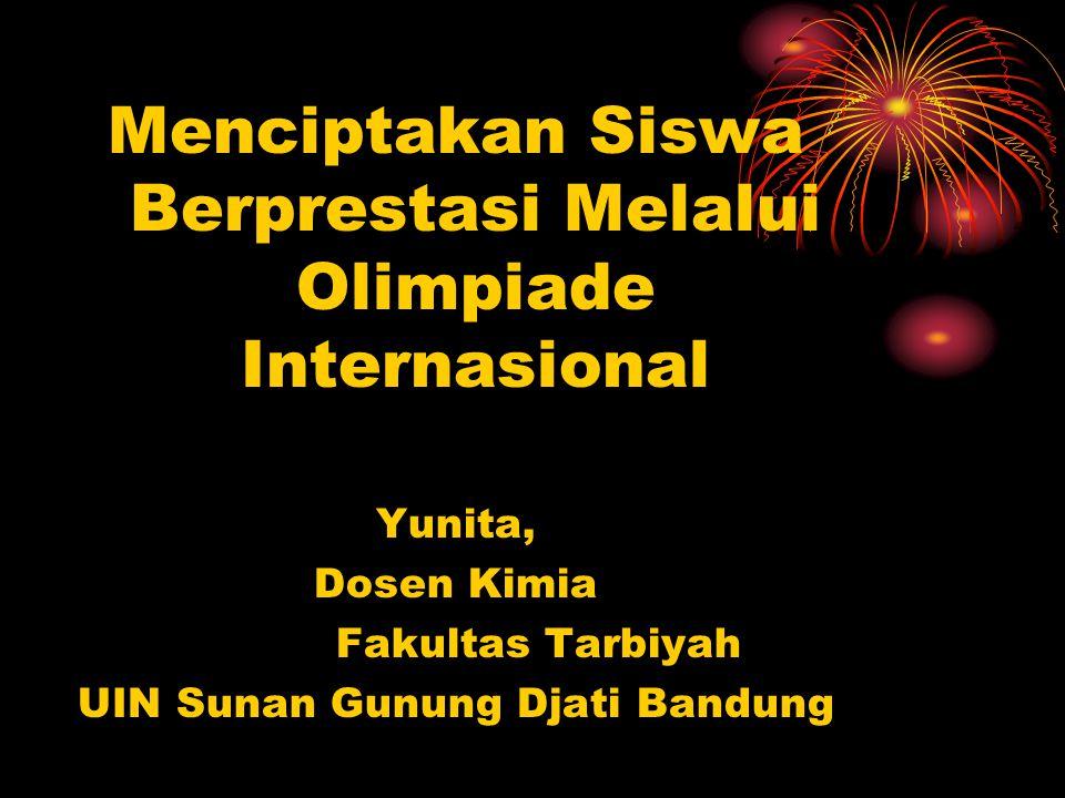 Menciptakan Siswa Berprestasi Melalui Olimpiade Internasional Yunita, Dosen Kimia Fakultas Tarbiyah UIN Sunan Gunung Djati Bandung