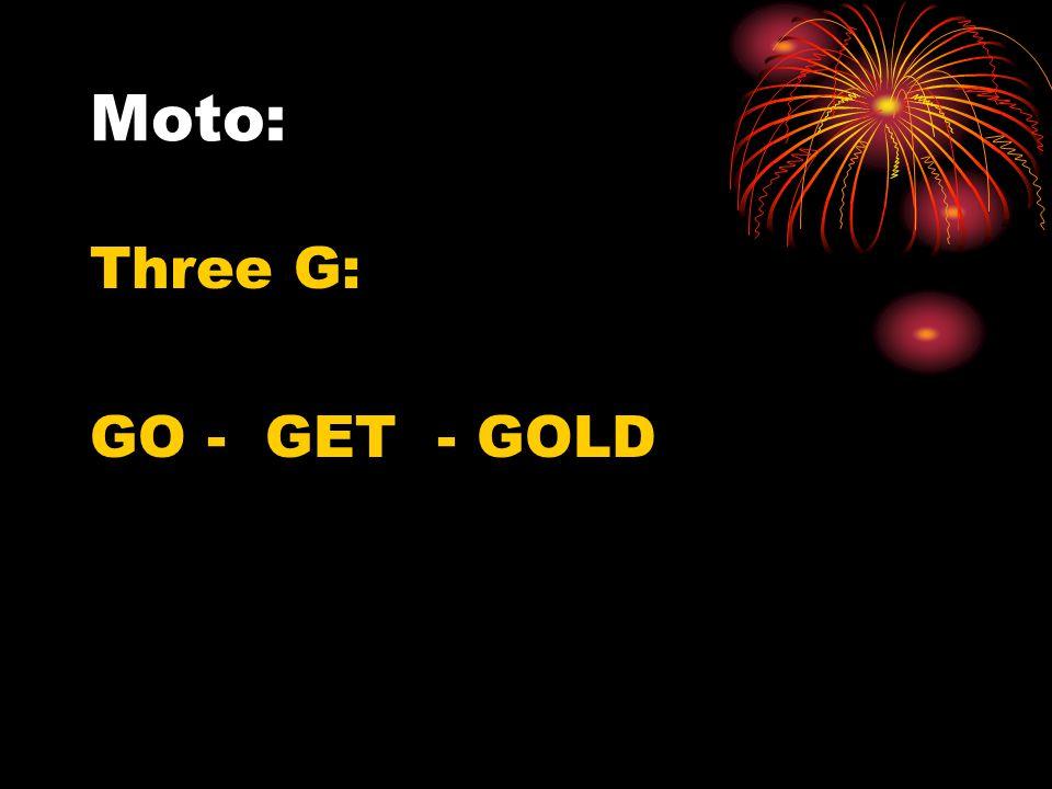 Moto: Three G: GO - GET - GOLD