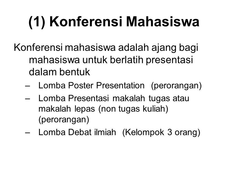 (1) Konferensi Mahasiswa Konferensi mahasiswa adalah ajang bagi mahasiswa untuk berlatih presentasi dalam bentuk –Lomba Poster Presentation (peroranga