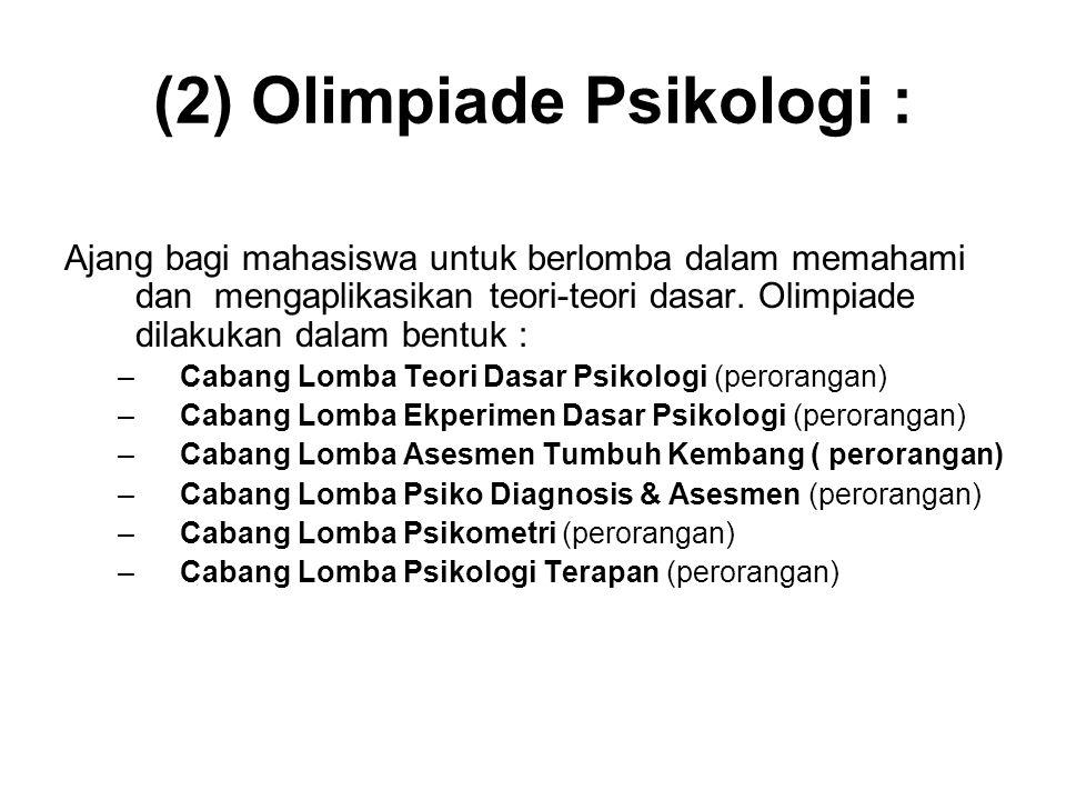 (2) Olimpiade Psikologi : Ajang bagi mahasiswa untuk berlomba dalam memahami dan mengaplikasikan teori-teori dasar. Olimpiade dilakukan dalam bentuk :