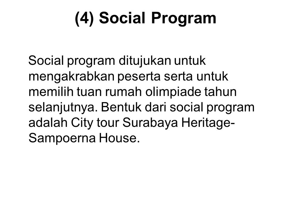 (4) Social Program Social program ditujukan untuk mengakrabkan peserta serta untuk memilih tuan rumah olimpiade tahun selanjutnya. Bentuk dari social