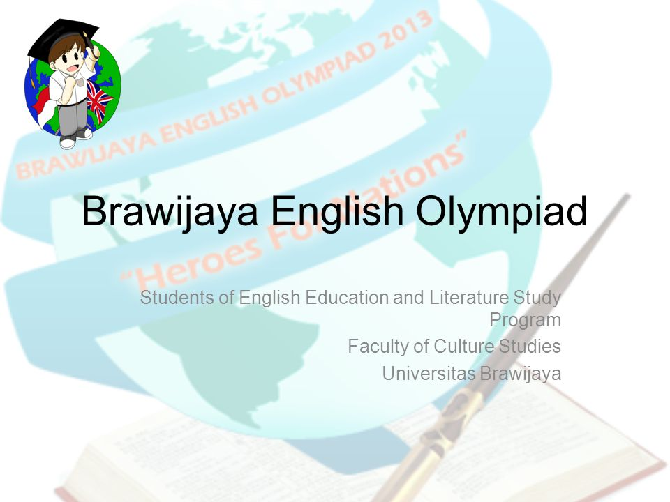 Brawijaya English Olympiad Students of English Education and Literature Study Program Faculty of Culture Studies Universitas Brawijaya