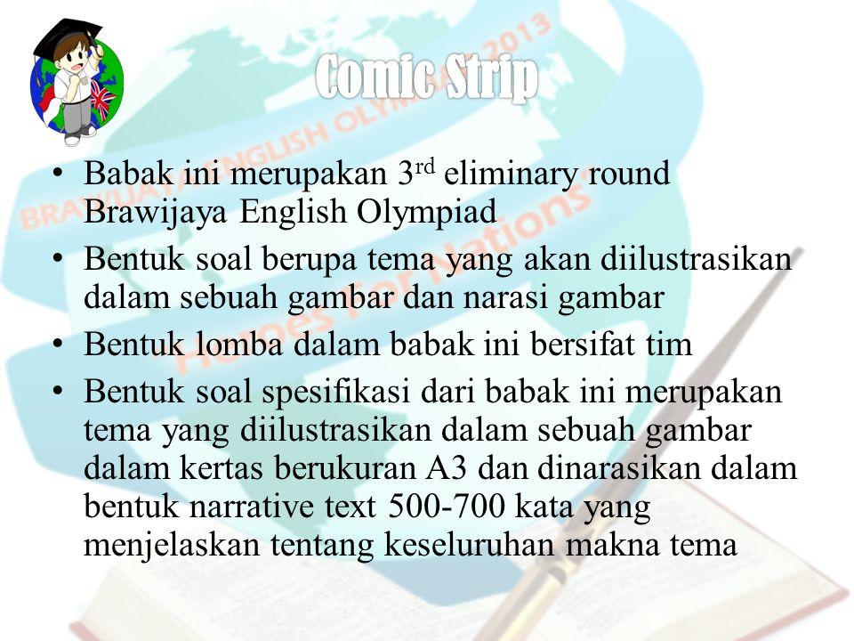 Babak ini merupakan 3 rd eliminary round Brawijaya English Olympiad Bentuk soal berupa tema yang akan diilustrasikan dalam sebuah gambar dan narasi ga