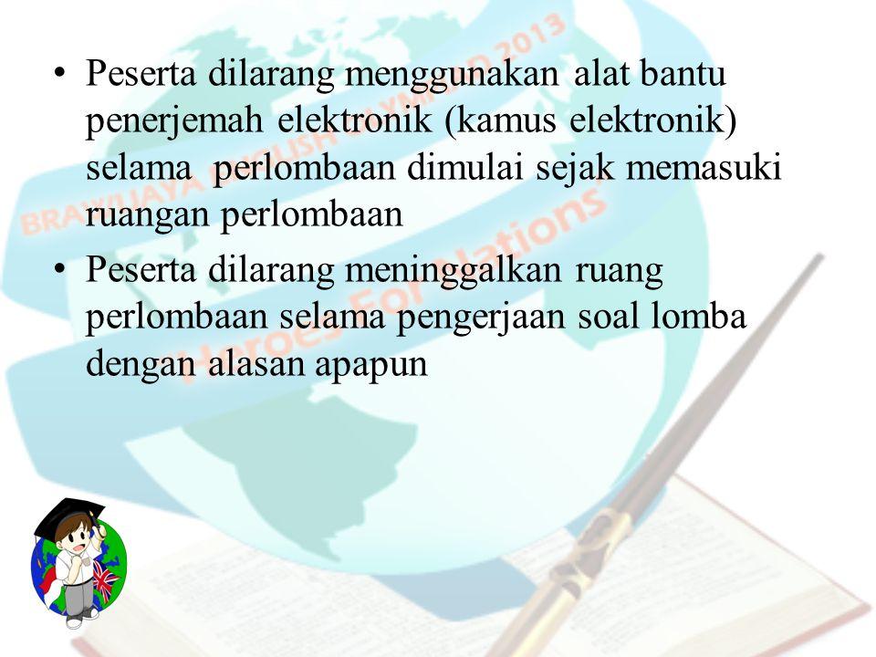 Peserta dilarang menggunakan alat bantu penerjemah elektronik (kamus elektronik) selama perlombaan dimulai sejak memasuki ruangan perlombaan Peserta d