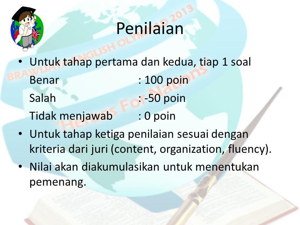 Penilaian Untuk tahap pertama dan kedua, tiap 1 soal Benar : 100 poin Salah : -50 poin Tidak menjawab : 0 poin Untuk tahap ketiga penilaian sesuai den