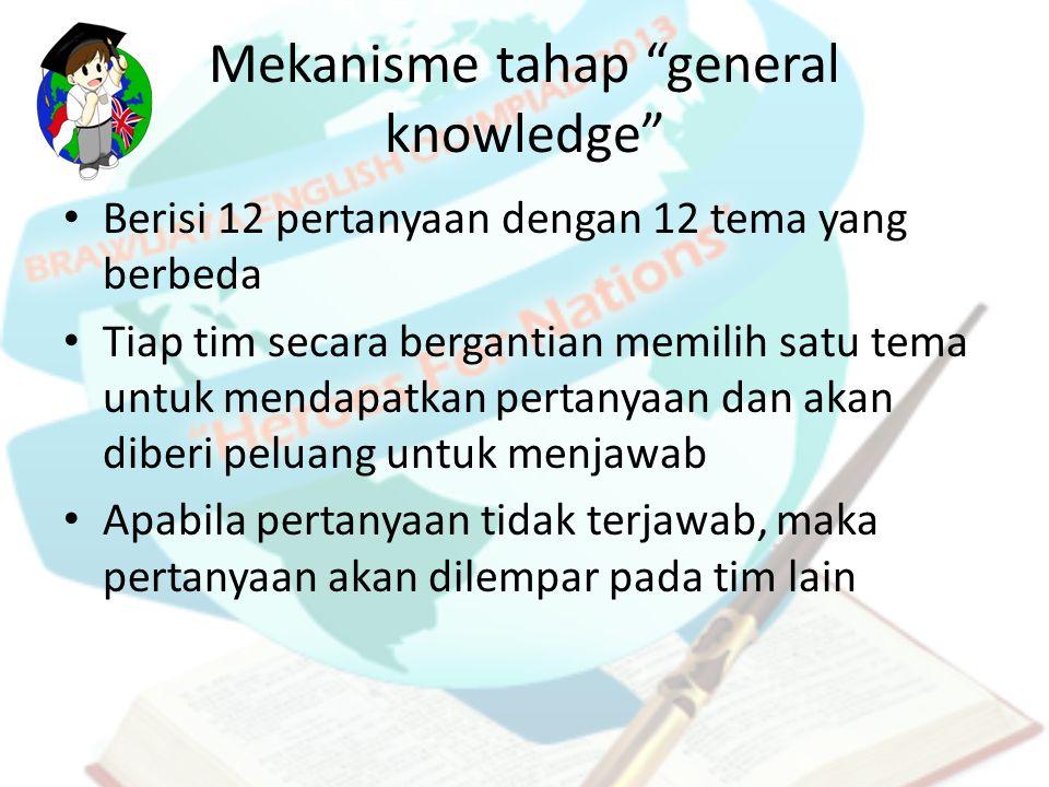 """Mekanisme tahap """"general knowledge"""" Berisi 12 pertanyaan dengan 12 tema yang berbeda Tiap tim secara bergantian memilih satu tema untuk mendapatkan pe"""