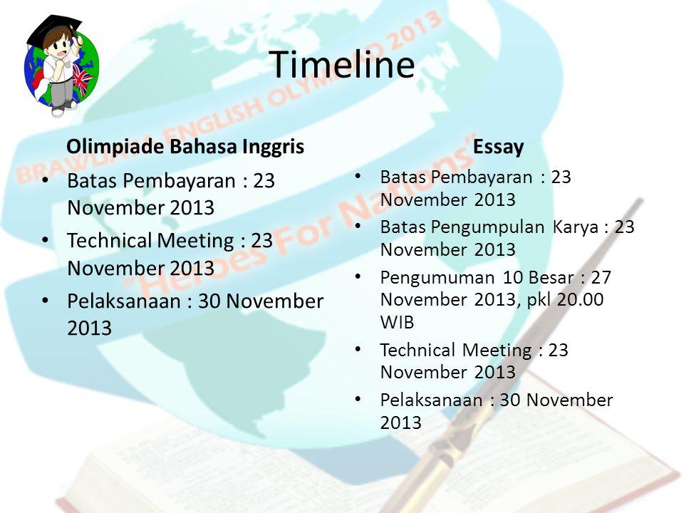 Timeline Olimpiade Bahasa Inggris Batas Pembayaran : 23 November 2013 Technical Meeting : 23 November 2013 Pelaksanaan : 30 November 2013 Essay Batas